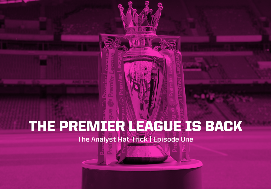 The Premier League is Back | The Analyst Hat-Trick: Episode One