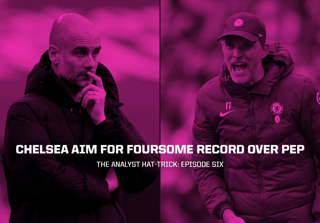 Chelsea Aim for Foursome Record Over Pep | The Analyst Hat-Trick: Episode Six
